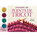 L'essentiel des points de tricot: Plus de 250 photos.
