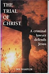 The Trial of Christ (A Criminal Lawyer Defends Jesus) Paperback