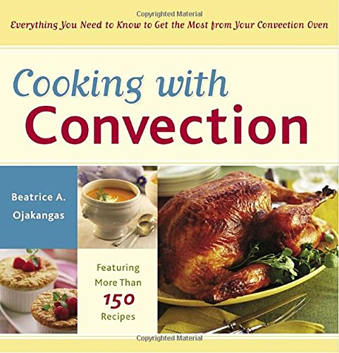 Cooking with Convection: Everything You Need to Know to Get the Most from Your Convection Oven by Beatrice Ojakangas