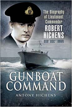 Book Gunboat Command: The Biography of Lieutenant Commander Robert Hichens DSO DSC RNVR