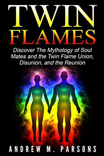 Twin Flames: Discover The Mythology of Soul Mates and the Twin Flame Union, Disunion, and the Reunion (Spiritual Partner, Karmic Spirits)