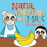 Nana, Bananas, and Max, Brenda Loew, 1483691535