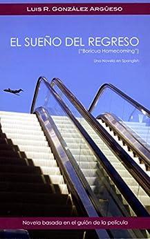 El Sueño Del Regreso: Boricua Homecoming (Spanish Edition) by [González-Argüeso, Luis R.]
