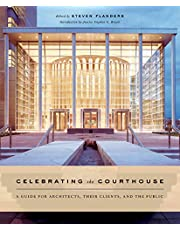 Celebrating the Courthouse: A Guide For Architects Their Clients And The Public