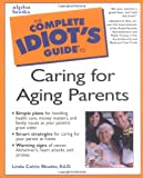 Complete Idiot's Guide to Caring for Aging Parents
