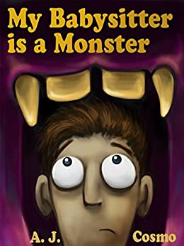 My Babysitter is a Monster: For anyone who ever had a bad babysitter by [Cosmo, A. J.]