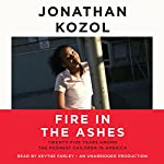 Fire in the Ashes: Twenty-Five Years Among the Poorest Children in America | Jonathan Kozol