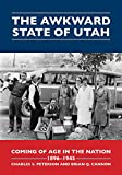 The Awkward State of Utah: Coming of Age in the Nation, 1896-1945