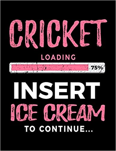 Dartan Creations - Cricket Loading 75% Insert Ice Cream To Continue: Blank Lined Notebook Journal
