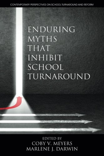 Enduring Myths That Inhibit School Turnaround (Contemporary Perspectives on School Turnaround and Reform)