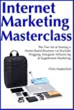 Internet Marketing Masterclass: (HomeBased Online Strategies 2018) YouTube Vlogging, Instagram Influencing & Supplement Marketing