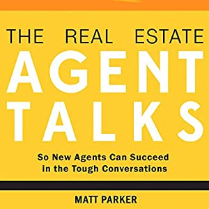 The Real Estate Agent Talks: So New Agents Can Succeed in the Tough Conversations Audiobook
