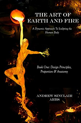 The art of earth and fire:a dynamic approach to sculpting the human body-Design principles- proportion and anatomy