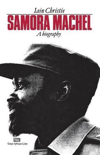 Samora Machel: A Biography (PANAF GREAT LIVES)
