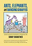 img - for Ants, Elephants, and Dancing Giraffes: Lessons Learned on the Road to a Prosperous Life book / textbook / text book