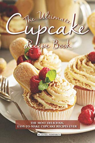 The Ultimate Cupcake Recipe Book: The Most Delicious, Easy-To-Make Cupcake Recipes Ever