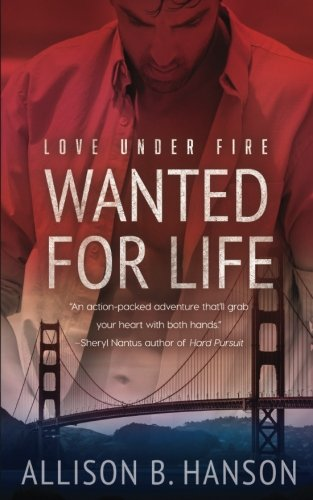 Wanted for Life (Love Under Fire) (Volume 2) by CreateSpace Independent Publishing Platform