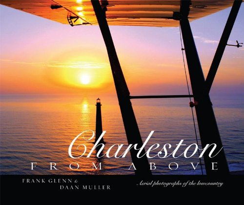 Charleston from Above: Aerial Photographs of the Lowcountry (Map Aerial Photography)