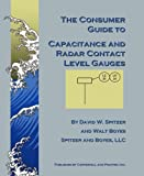 The Consumer Guide to Capacitance and Radar Contact Level Gauges, Spitzer, David W. and Boyes, Walt, 193209511X