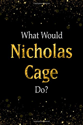 Read Online What Would Nicholas Cage Do?: Black and Gold Nicholas Cage Notebook pdf epub