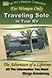 For Women Only: Traveling Solo in Your RV: The Adventure of a Lifetime (The RV Lifestyle Series)