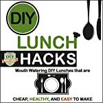 DIY Lunch Hacks: Mouth Watering DIY Lunches That Are Cheap, Healthy and Easy to Make |  The DIY Reader