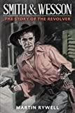 img - for Smith & Wesson: The Story of the Revolver book / textbook / text book