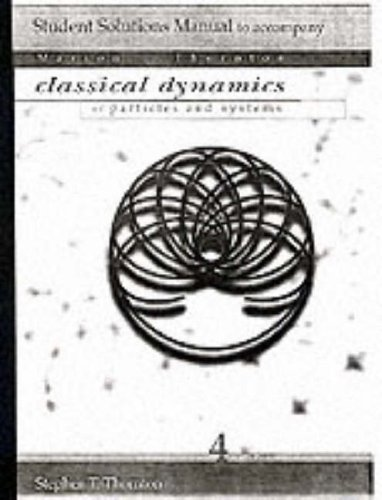 Students Solution Manual To Accompany Classical Dynamics Of Particles And Systems, 4th Edition