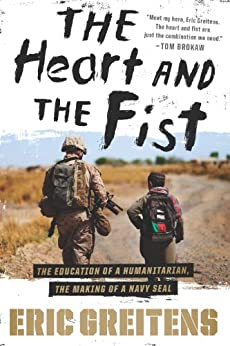 The Heart and the Fist: The education of a humanitarian, the making of a Navy SEAL by [Greitens, Eric]