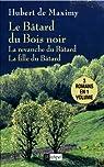 Le Bâtard du Bois noir: La revanche du Bâtard - La fille du Bâtard par  de Maximy