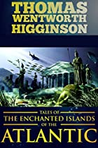 TALES OF THE ENCHANTED ISLANDS OF THE ATLANTIC (MYTHS AND LEGENDS OF VOYAGES TO MYTHICAL ISLANDS FROM ATLANTIS TO OTHERS) - ANNOTATED ATLANTIS MYTH IN THE DARK
