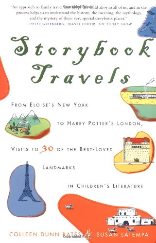 Storybook Travels: From Eloise's New York to Harry Potter's London, Visits to 30 of the Best-Loved Landmarks in Children's Literature