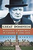 The Great Dominion: Winston Churchill in Canada, 1900 - 1954