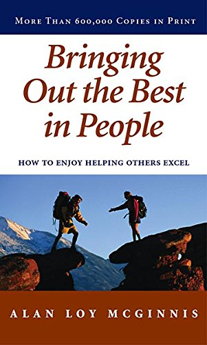 Bringing Out the Best in People: How to Enjoy Helping Others Excel