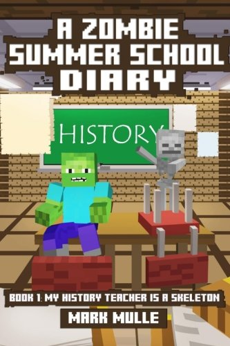 Download A Zombie Summer School Diary (Book 1): My History Teacher Is a Skeleton (An Unofficial Minecraft Book for Kids Ages 9 - 12 (Preteen) (Volume 1) ebook