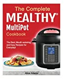 img - for The Complete Mealthy  Multipot Pressure Cooker Cookbook: The Best, Mouth watering, and Easy Recipes for Everyday! book / textbook / text book
