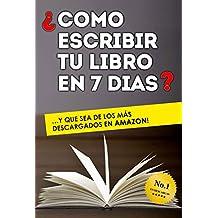 ¿COMO ESCRIBIR TU LIBRO EN 7 DIAS?: ...Y QUE SEA DE LOS MAS DESCARGADOS EN AMAZON! (Spanish Edition)