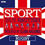 Sport and the British: Rugby | Clare Balding