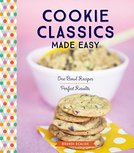 Cookie Classics Made Easy: One-Bowl Recipes, Perfect Results cover