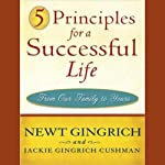 5 Principles for a Successful Life: From Our Family to Yours | Newt Gingrich,Jackie Cushman