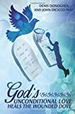 img - for God's Unconditional Love Heals the Wounded Dove book / textbook / text book