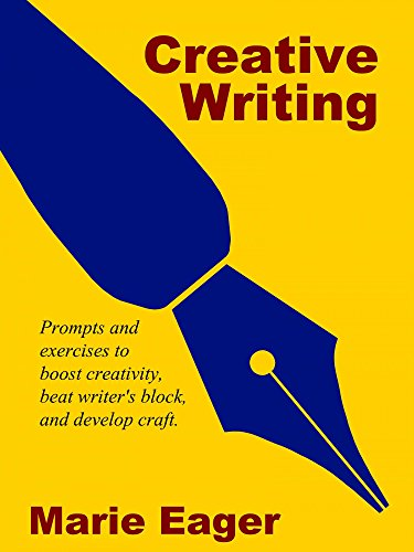 Creative Writing Exercises - Creative Writing: Prompts and Exercises to Boost Creativity, Beat Writer's Block, and Develop Craft