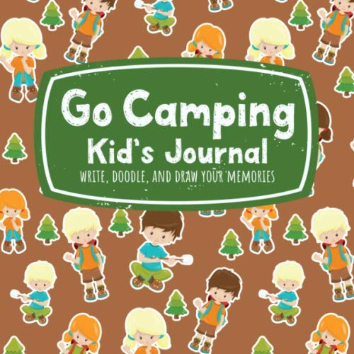 (Go Camping Kid's Journal Write, Doodle, and Draw Your Memories: Cute Camp Scouts Cover for Boys and Girls to Record Nature)
