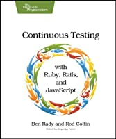 Continuous Testing: with Ruby, Rails, and JavaScript Front Cover