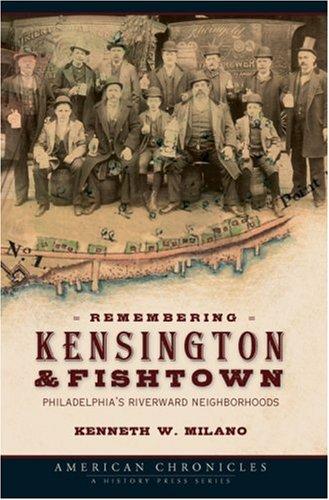 Remembering Kensington & Fishtown: Philadelphia