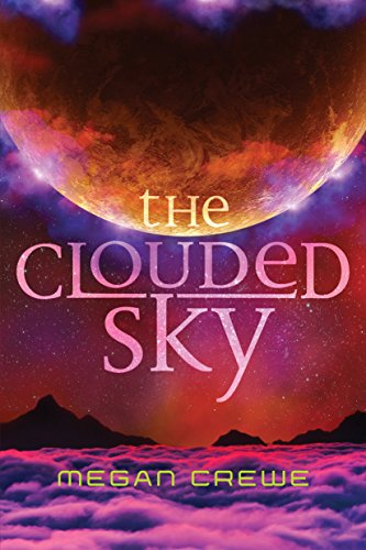The Clouded Sky (The Earth & Sky Trilogy Book 2) by [Crewe, Megan]