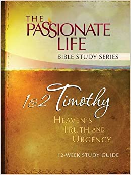 1 and 2 Timothy: Heaven's Truth and Urgency 12-Week Study Guide: The Passionate Life Bible Study Series