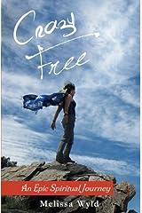 Crazy Free: An Epic Spiritual Journey Paperback