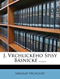J. Vrchlického Spisy Básnické ... ..., Jaroslav Vrchlický, 1271194090