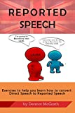REPORTED SPEECH: Exercises to help you learn to convert Direct Speech to Reported Speech (The 100 Series)